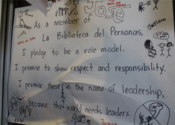 "The members of La Biblioteca developed and agreed to their group pledge: ""As a member of La Biblioteca del Personas, I pledge to be a role model. I promise to show respect and responsibility. I promise these in the name of leadership, because the world needs leaders."""