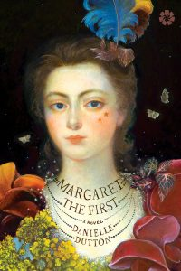image of the Cover of the novel Margaret the First by Danielle Dutton.