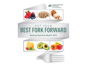 National Nutrition Month 2017 PUt Your Best Fork Forward with graphic showing healthy foods and a fork