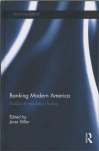 Banking Modern America: Studies in Regulatory History Edited by Jesse Stiller book cover