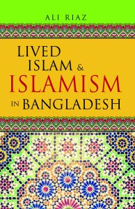 Book cover: Ali Riaz Lived Islam & Islamism in Bangladesh