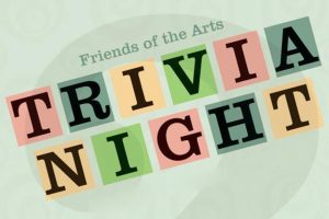 Friends of the Arts Trivia Night reschedule for February 10, 2018