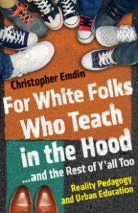 For White Folks Who Teach in the Hood ... and the Rest of Y'all Too reality pedagogy and Urban Education Christopher Embin book