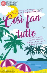 Production poster for Cosi Fan tutte: Directed by Joe McDonnell, Wolfgan Amadeus Mozart's Cosi fan tutte at the Center for the Performing Arts Theatre, March 2, 3, 6-9 at 7:30 p.m. and March 4 at 2 p.m.