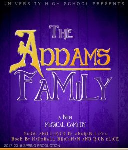 The poster reads: University High School presents The Addams Family, a new musical comedy. Musica and lyrics by Andrew Lippa; book by Marshall Brickman and Rick Elice. 2017-2018 Spring Production