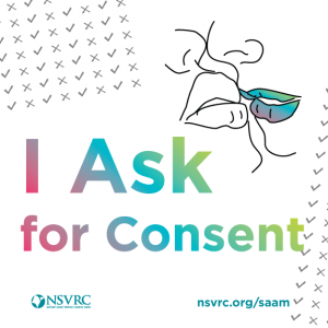 I Ask for Consent logo with NSVRC logo and website nsvrc.org/saam Also drawing of two people almost kissing