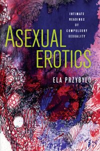 Cover of the book Asexual Erotics: Intimate Readings of Compulsory Sexuality by Ela Przybylo