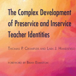 The Complex Development of Preservice and Inservice Teacher Identities, Thomas P. Crumpler and Lara J. Handsfield, Foreward by Brian Edmiston