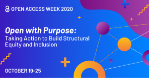 Open Access WEek 2020 graphic with theme Open with Purpose: Taking Action to Build Structural Equity and Inclusion