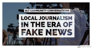 WGLT Community Conversation - Local Journalism in the age of Fake News