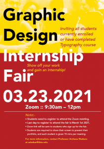 The Graphic Design virtual Internship Fair will be on Tuesday, March 23rd, 2021 from 9:30am to 12pm. Email ashekar@ilstu.edu for more information.
