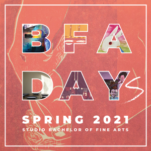 Studio BFA DAYs Spring 2021. For more information, please email Art@IllinoisState.edu.